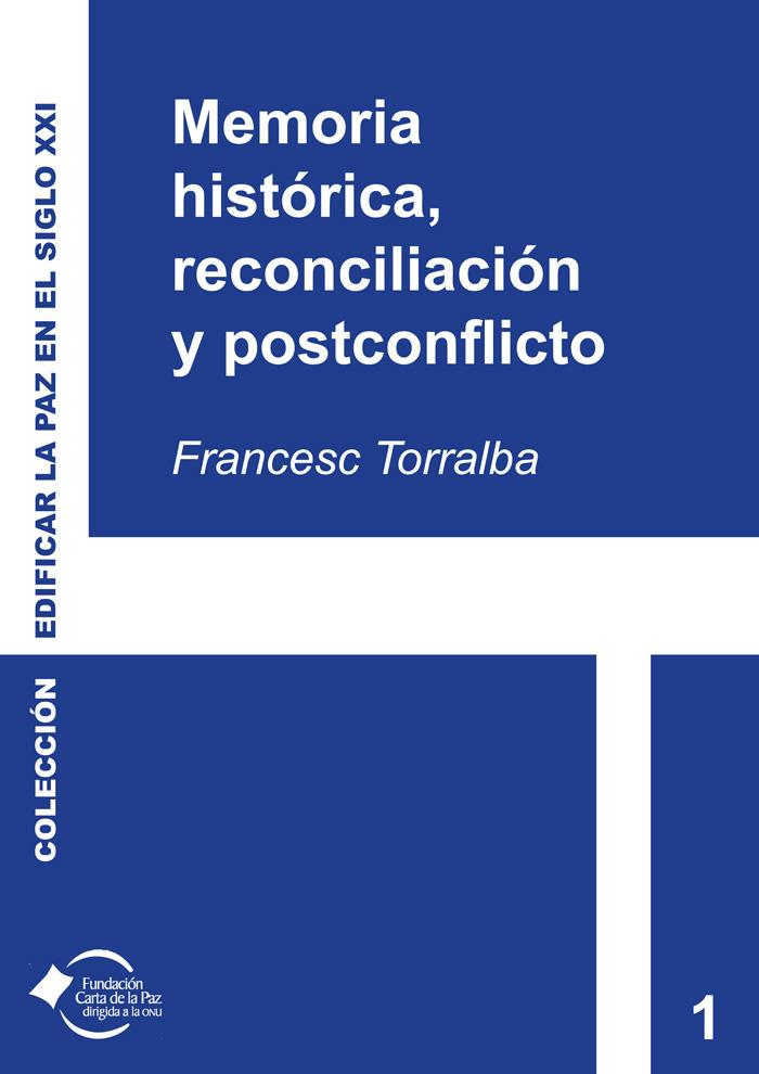 Portada del libro Memoria histórica, reconciliación y postconflicto. Espacios estratégicos de diálogo en la construcción de la paz de Francesc Torralba Roselló